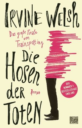 "Rezension: Irvine Welsh lässt in ""Die Hosen der Toten"" die Trainspotting-Saga enden"